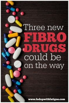 Two new fibromyalgia drugs are currently in clinical trials, and a third one has been fast tracked by the U.S. Food & Drug Administration to be tested next year.