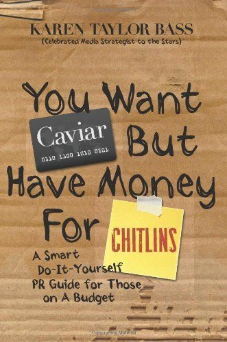 You Want Caviar But Have Money For Chitlins: A Smart Do-It-Yourself PR Guide For Those On A Budget (Volume 1) by Karen Taylor Bass, http://www.amazon.com/gp/product/0975910612/ref=cm_sw_r_pi_alp_CIkaqb1ZPP3AK