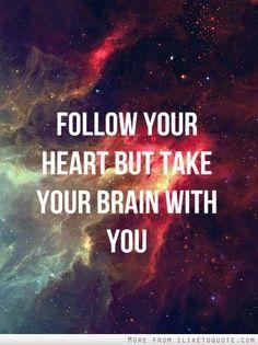 """""""Sigue tu corazón, pero llevar tu cerebro contigo"""" Someone Dixit"""