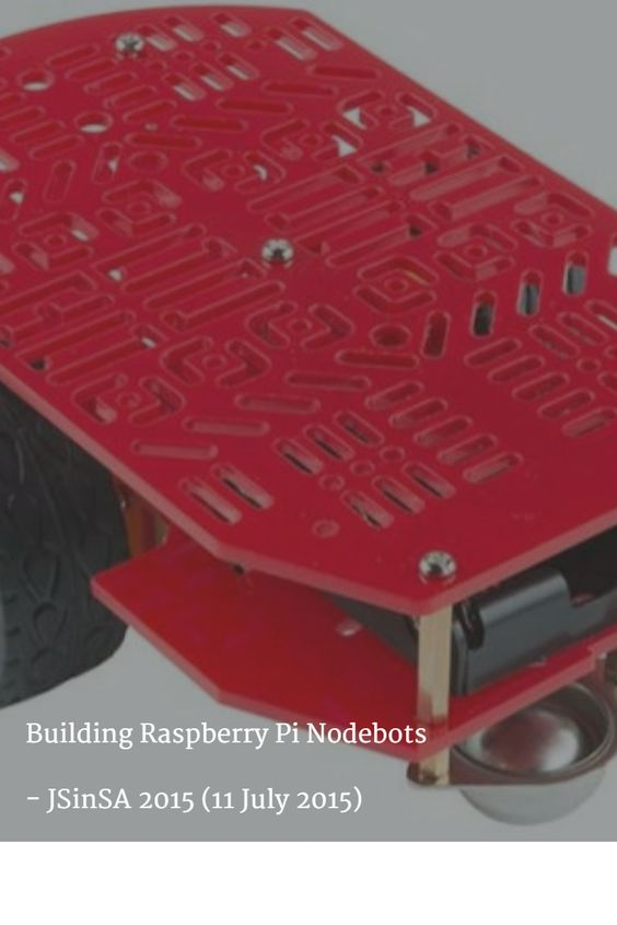 Building Raspberry Pi Nodebots   - JSinSA 2015 (11 July 2015)