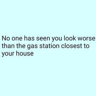 😂😂 very true. I was at my gas station in rollers on Friday embarrassing my son. It was fun 😊