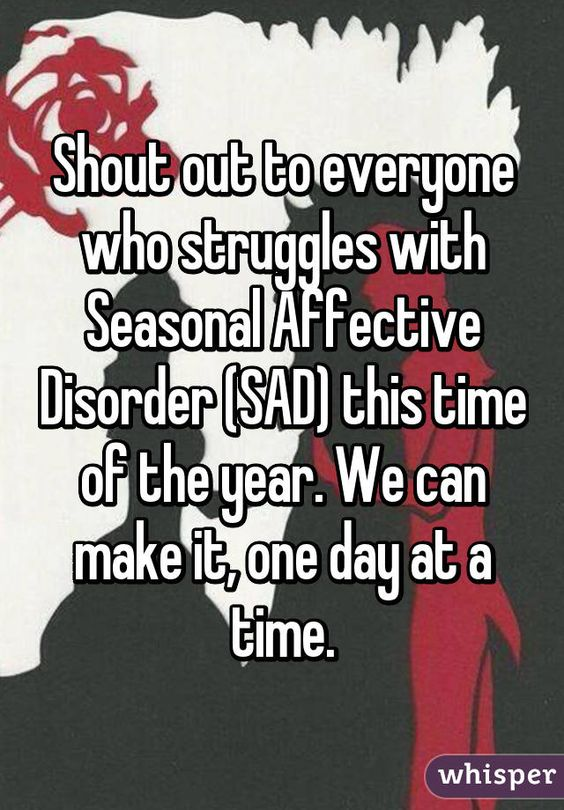 Shout out to everyone who struggles with Seasonal Affective Disorder (SAD) this time of the year. We can make it, one day at a time.