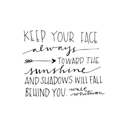 Inspiring quote by Walt Whitman. Keep your face always toward the sunshine and shadows will fall behind you. #waltwhitman #quote #sunshine #inspiring