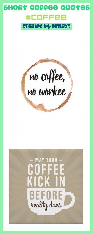 Short Coffee Quotes In 2020 Short Coffee Quotes Coffee Quotes Quotes