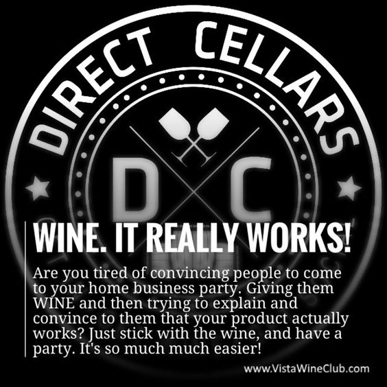 Wine. It Really Works! Are you tired of convincing people to come to to your home business party. Giving them wine and then trying to explain and convince to them that your product actually works. Just stick with the wine, and have a party. It's so much much easier! #wine #easy #earnextramoney #workfromhome #itworks #wrapparty #arbonne #amway #scentsy #nuskin #natura #avon #herbalife #essentialoils #partylite #tupperware www.vistawineclub.com