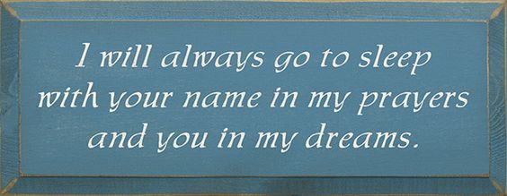 I Will Always Go To Sleep With Your Name In My Prayers And You In My Dreams Wood Sign - Country Marketplace