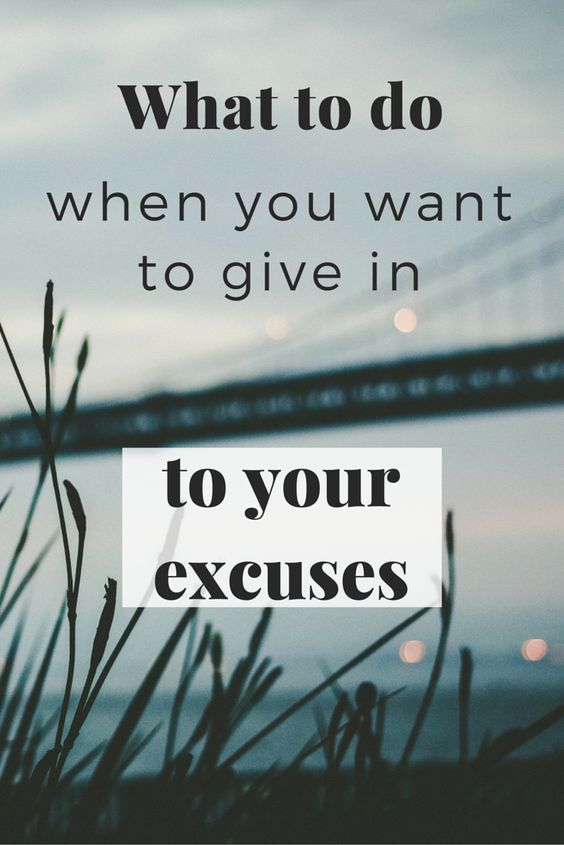 What to do when you want to give in to your excuses