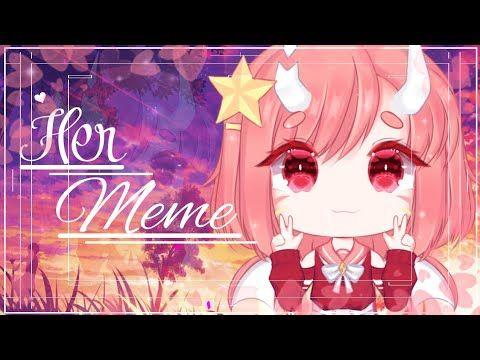 Her Meme Gacha Life New Oc Youtube Memes Artist Anime
