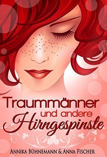 210 Seiten 0,99€ Traummänner und andere Hirngespinste von Annika Bühnemann, http://www.amazon.de/dp/B00LXFOSRM/ref=cm_sw_r_pi_dp_0jxUub1KK5P2G