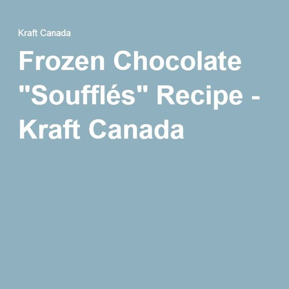 "Frozen Chocolate ""Soufflés"" Recipe - Kraft Canada"