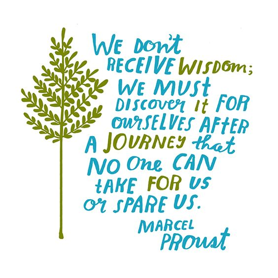 "Inspiring quote by Marcel Proust. ""We don't receive wisdom; we must discover it for ourselves after a journey that no one can take for us or spare us."" - Marcel Proust 