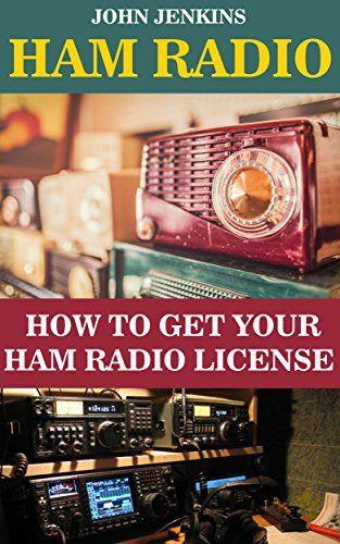 Ham Radio: How to Get Your HAM Radio License: (Survival, Communication, Self…