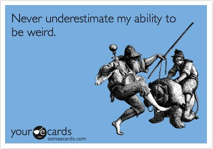 And nerdy... Never underestimate my ability to be weird and nerdy... In fact, just count on it.  It's a safe bet.  ;)