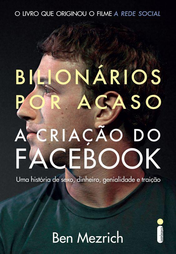 Bilionários Por Acaso, A criação do Facebook - Ben Mezrich*