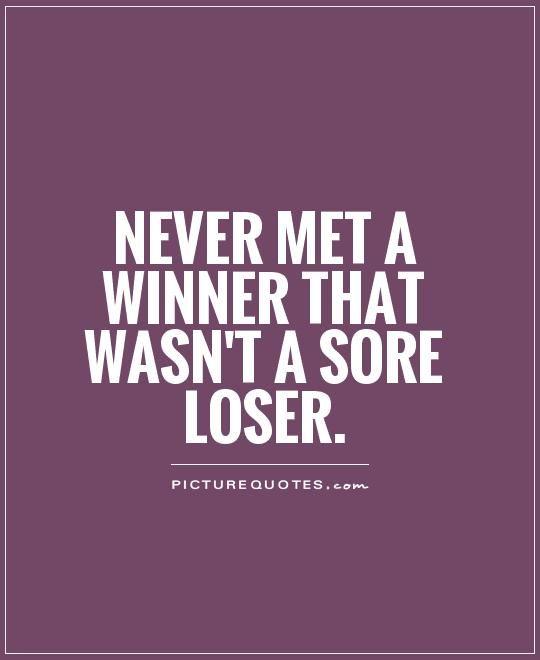 Quoteko Com Loser Quotes Winner Quotes Sore Loser Quote