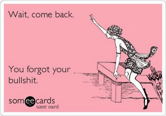 Funny Ecards , this is probably my all time favorite Ecard. I say it daily.: