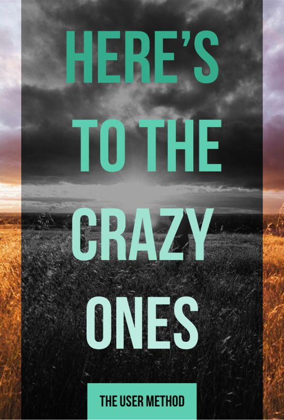 """""""Here's to the crazy ones."""" -Steve Jobs"""