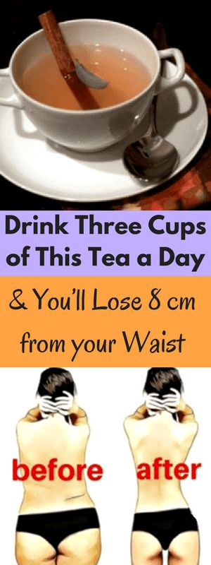 Drink Three Cups of This Tea a Day and You'll Lose 8 cm from your Waist ...