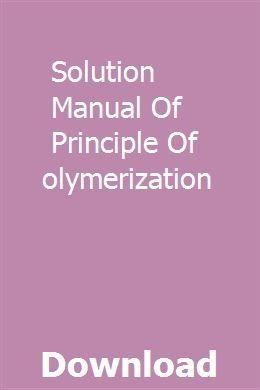 Solution Manual Of Principle Of Polymerization Download Pdf Anenalstan Anenalstan Download Manual Pdf Advanced Organic Chemistry Principles Solutions