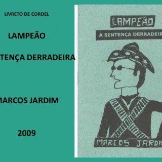 LIVRETO DE CORDEL LAMPEÃO A SENTENÇA DERRADEIRA MARCOS JARDIM 2009   MARCOS JARDIM JARDIM DO SERIDÓ-RN 2009. http://slidehot.com/resources/lampeao-a-ultima-sentenca.31256/