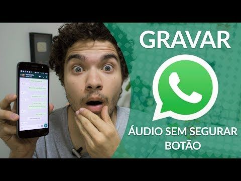 Como Gravar Audio No Whatsapp Sem Segurar O Botao Youtube