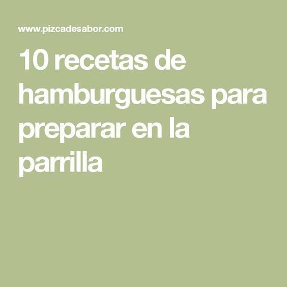 10 recetas de hamburguesas para preparar en la parrilla