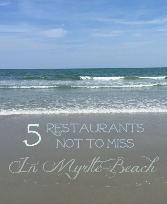 5 Restaurants Not to Miss in Myrtle Beach - Great list of places to eat the next time you're visiting in or around Myrtle Beach!