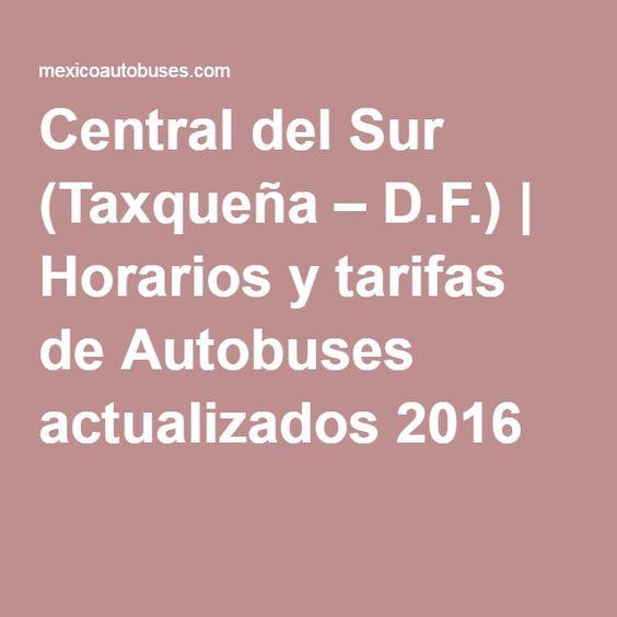 Central del Sur (Taxqueña – D.F.) | Horarios y tarifas de Autobuses actualizados 2016