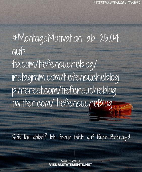 #MontagsMotivation Neue Blogkategorie ab 25.04.! Mit inspirierenden Bildern, weisen Zitaten und Euren Beiträgen. Was motiviert Euch? Ich bin gespannt... Mehr im heutigen Post!