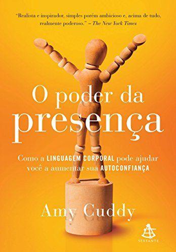 O poder da presença: Como a linguagem corporal pode ajudar você a aumentar sua autoconfiança eBook: Amy Cuddy: Amazon.com.br: Livros