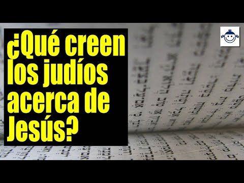 Qué Creen Los Judíos Acerca Del Judío Llamado Jesús Youtube Biblia Hebrea Judios Biblia