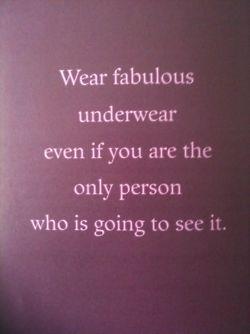 great advice! #wellsaid #pinterest #wearfabulousunderwear