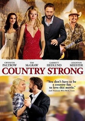 Country Strong (2010) While on tour to revive her career, country singer Kelly falls for emerging musician Beau and tries to hide their romance from her husband/manager. The love triangle is further complicated by Kelly's vices and the introduction of a young songstress. Garrett Hedlund, Gwyneth Paltrow, Leighton Meester...19b