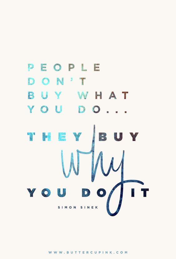 People don't buy what you do... they buy why you do it. (Simon Sinek)