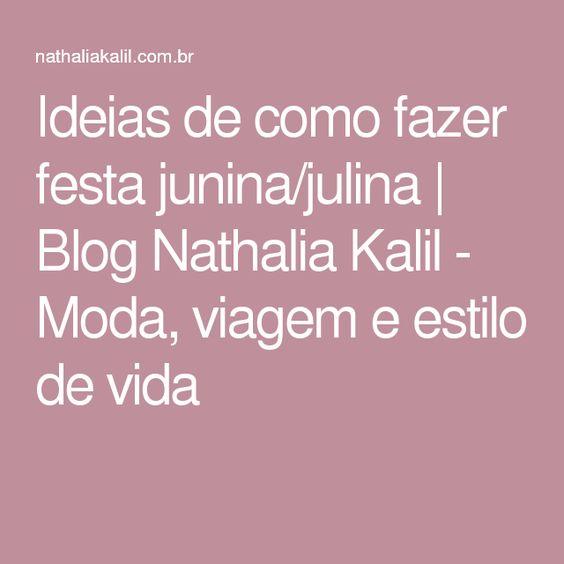 Ideias de como fazer festa junina/julina | Blog Nathalia Kalil - Moda, viagem e estilo de vida