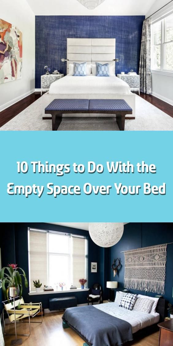 10 Things To Do With The Empty Space Over Your Bed You 8217 Ve Got The Perfect Headboard And Bedding Set Up But Does Your Bedroom Still Feel A Little 8230 In 2020