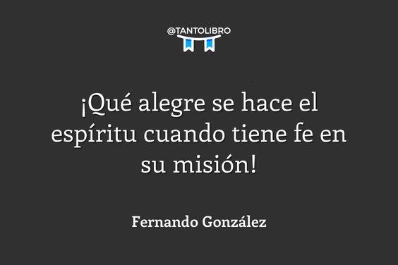 """""""¡Qué alegre se hace el espíritu cuando tiene fe en su misión!"""" El payaso interior – Fernando González"""