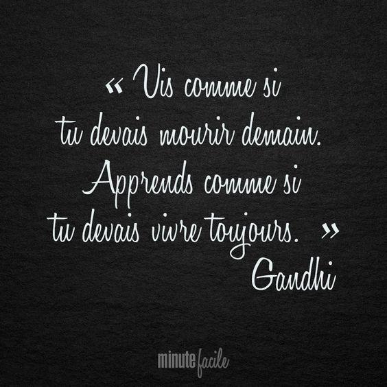 """""""Vis comme si tu devais mourir demain. Apprends comme si tu devais vivre toujours."""" Gandhi #Citation #QuoteOfTheDay - Minutefacile.com:"""