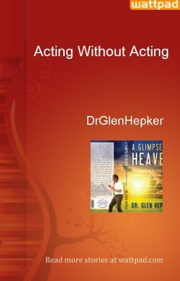 Acting Without Acting - DrGlenHepker