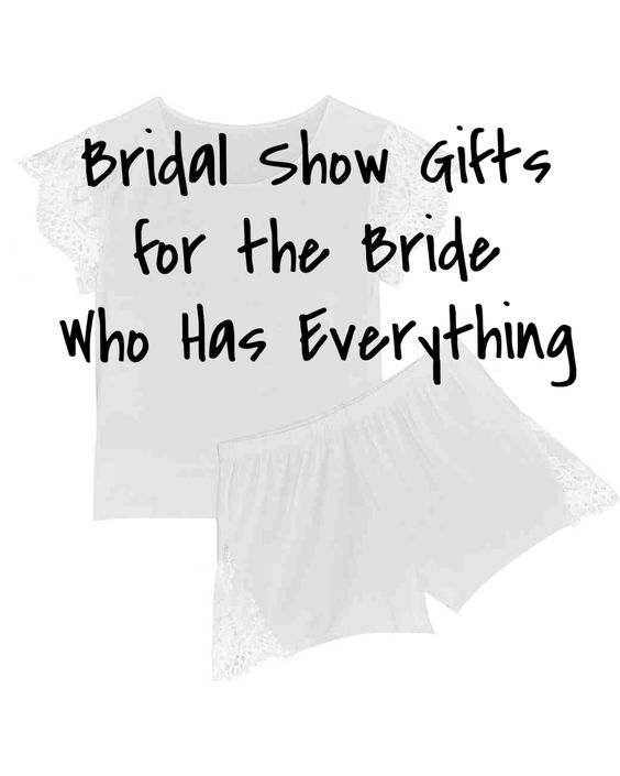 Bridal Shower Gifts For The Bride Who Has Everything