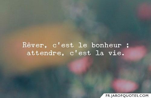 Rever C Est Le Bonheur Attendre C Est La Vie Bonheur Premier Amour La Vie
