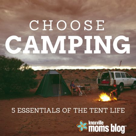 Choose Camping: 5 Essentials of the Tent Life | Knoxville Moms Blog