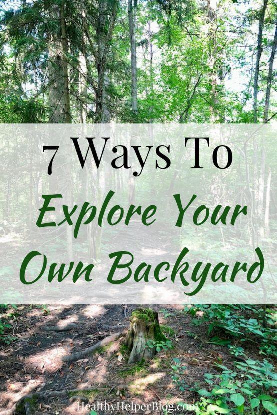 7 Ways To Explore Your Own Backyard Backyard Explore Healthy Kids