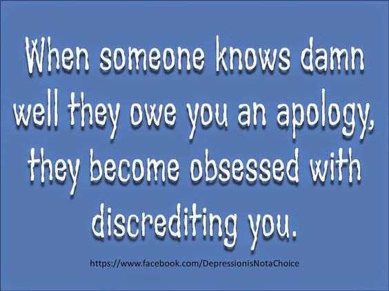 """pp Narcissists almost never apologize for anything they do. It's always someone else's fault. The only apology you'll ever hear is. .. """"I'm sorry BUT. .."""" The 'I'm sorry but' is not an apology but a blame - shifter. When someone knows damn well they owe you an apology they become obsessed with discrediting you.:"""