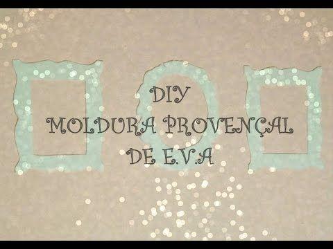 DIY - Moldura Provençal de E.V.A - YouTube