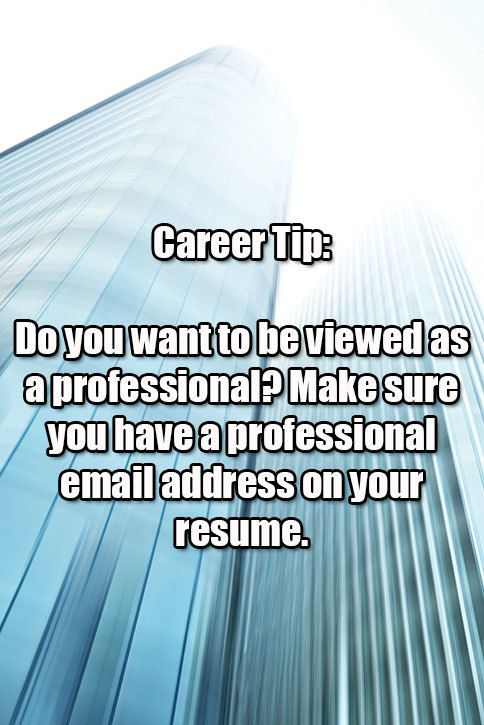 Career Tip: Having a professional email address on your resume is a must when applying for a job.