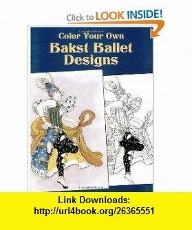 Color Your Own Bakst Ballet Designs (Dover Art Coloring Book) (9780486439952) Marty Noble, Coloring , Coloring  for Grownups , ISBN-10: 048643995X  , ISBN-13: 978-0486439952 ,  , tutorials , pdf , ebook , torrent , downloads , rapidshare , filesonic , hotfile , megaupload , fileserve