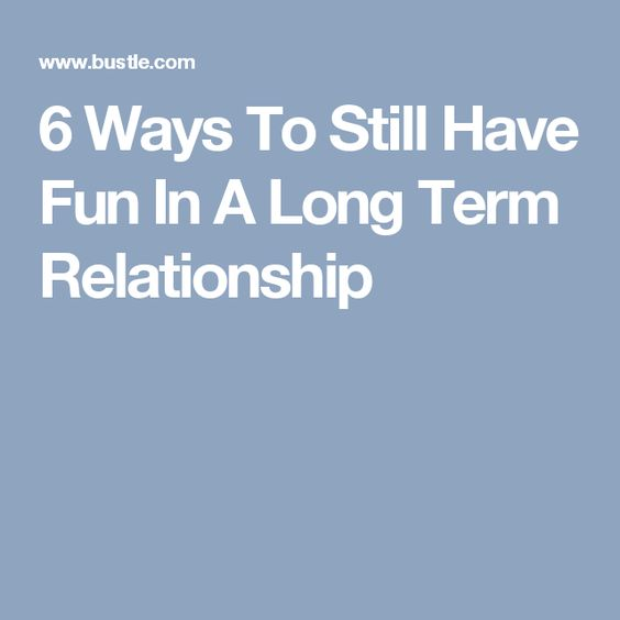 6 Ways To Still Have Fun In A Long Term Relationship