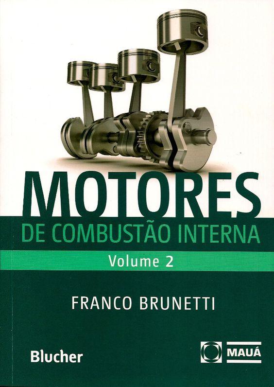 BRUNETTI, Franco. Motores de combustão interna: volume 2. reimpr. São Paulo: Blucher, 2014. v. 2. 485 p. Inclui bibliografia (ao final de cada capítulo); il. tab. quad.; 24x17x3cm. ISBN 9788521207092.  Palavras-chave: MOTORES; MOTORES DE COMBUSTAO INTERNA; AUTOMOVEIS.  CDU 621.43 / B894m / v. 2 / reimpr. / 2014