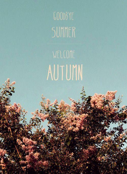 You say goodbye, I say hello (autumn fall goodbye summer